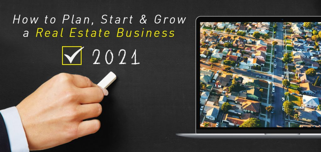 How to Plan, Start & Grow a Real Estate Business in 2021